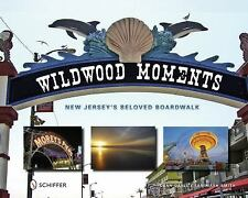 Wildwood Moments : New Jersey¿s Beloved Boardwalk by Dean Davis and Ian Mark...