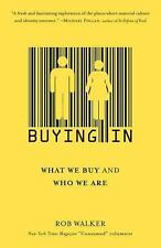 Buying In: What We Buy and Who We Are by Walker, Rob, Good Book