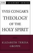 Yves Congar's Theology of the Holy Spirit (AAR Academy Series), Groppe, Elizabet