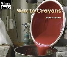 Wax to Crayons (Welcome Books: How Things Are Made) by Snyder, Inez