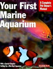 Your First Marine Aquarium - A Complete Pet Owner's Manual
