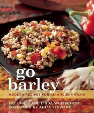 Go Barley : Modern Recipes for an Ancient Grain by Linda Whitworth and Pat...