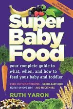 Super Baby Food : Your Complete Guide to What, When and How to Feed Your Baby a…