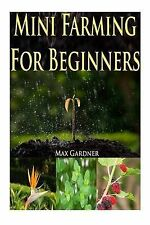 Mini Farming for Beginners Beginners Guide Becoming Self Sufficient (Backyard Fa