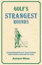 Golf's Strangest Rounds: Extraordinary but True Stories from over a Century of G