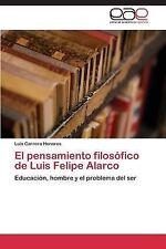 El Pensamiento Filosofico de Luis Felipe Alarco by Carrera Honores Luis...