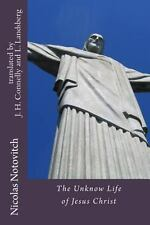 The Unknown Life of Jesus Christ by Nicolas Notovitch (2013, Paperback)