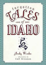 Forgotten Tales: Forgotten Tales of Idaho by Andy Weeks (2015, Paperback)