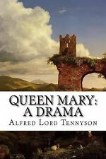 Queen Mary: a Drama by Alfred Lord Tennyson (2015, Paperback)