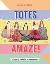 Totes Amaze: 25 Bags to Make for Every Occasion by McKittrick, Amanda
