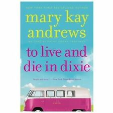 To Live and Die in Dixie by Mary Kay Andrews (2013, Paperback)