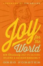 Joy for the World: How Christianity Lost Its Cultural Influence and Can Begin Re