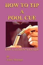 """""""How to Tip a Pool Cue"""": the Laymen's Guide by Terry Macioge (2003, Paperback)"""