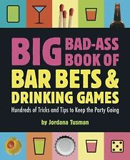 Big Bad-Ass Book of Bar Bets and Drinking Games: Hundreds of Tricks and Tips to
