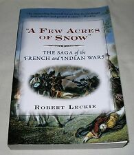 A FEW ACRES OF SNOW The Saga of French Indian Wars by Robert Leckie 1999 PB 1st