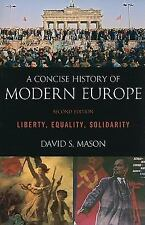 A Concise History of Modern Europe: Liberty, Equality, Solidarity Mason, David S