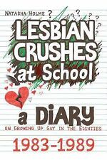 Lesbian Crushes at School: a Diary on Growing up Gay in the Eighties by...
