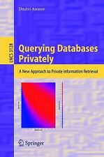 Lecture Notes in Computer Science Ser.: Querying Databases Privately : A New...