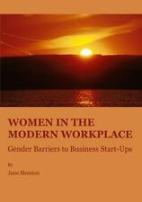 Women in the Modern Workplace: Gender Barriers to Business Start-ups by Jane He