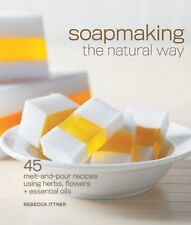 Soapmaking the Natural Way:  45 Melt and Pour Recipes (pb) by Rebecca Ittner