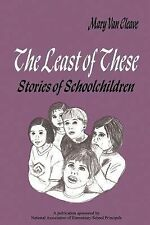 At Risk Students Ser,: The Least of These : Stories of Schoolchildren by Mary...