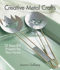 Creative Metal Crafts: 25 Beautiful Projects for Your Home, Gollberg, Joanna, Ne