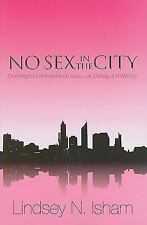 No Sex in the City : One Virgin's Confessions on Love, Lust, Dating, and...