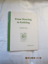 From Weaving to Knitting by Elizabeth Lang (1991) The Weavers Guild