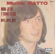 MICHEL RATTO NON JE NE T'AIME PLUS / BYE BYE BYE FRENCH 45 H. ROY / Y. NILOVIC