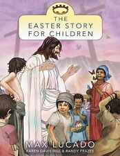 The Easter Story for Children by Max Lucado (2013, Paperback)