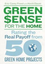Greensense for the Home : Rating the Real Payoff from 50 Green Home Projects...