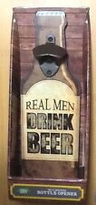 Boston Warehouse Wall Mounted Bottle Opener, Real Men Drink Beer