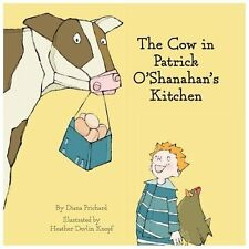 The Cow in Patrick o'Shanahan's Kitchen by Diana Prichard (2013, Hardcover)