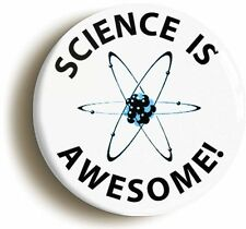 SCIENCE IS AWESOME BADGE BUTTON PIN (1inch/25mm diamtr) GEEK CHIC SCHOOL DISCO