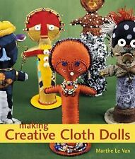 Making Creative Cloth Dolls by Marthe Le Van (2002, Paperback)