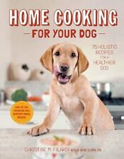 Home Cooking for Your Dog: 75 Holistic Recipes for a Healthier Dog, Filardi, Chr