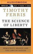 The Science of Liberty : Democracy, Reason, and the Laws of Nature by Timothy...
