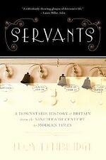 Servants : A Downstairs History of Britain from the Nineteenth Century to...