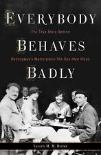 Everyone Behaves Badly : The True Story Behind Hemingway's Masterpiece The...