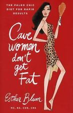Cave Women Don't Get Fat : The Paleo Chic Diet for Rapid Results by Esther Blum