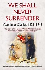 We Shall Never Surrender: British Diaries 1939-1945,Fry, Donald, Grace, Christop