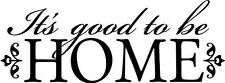 IT'S GOOD TO BE HOME Wall Art Decal Quote Words Lettering Decor DIY