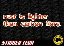 RUST IS LIGHTER THAN CARBON FIBRE STICKER DECAL SUITS KOMBI VW VOLVO RATROD KE70