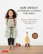 Sew Sweet Handmade Clothes for Girls : 22 Easy-to-Make Dresses, Skirts, Pants...