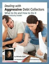Dealing with Aggressive Debt Collectors, What to Do and How to Do It : If You...