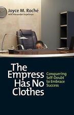 The Empress Has No Clothes: Conquering Self-Doubt to Embrace Success Roche, Joy