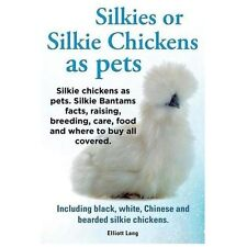 Silkies or Silkie Chickens As Pets. Silkie Bantams Facts, Raising, Breeding,...