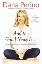 And the Good News Is...: Lessons and Advice from the Bright Side by Perino, Dan