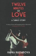 Twelve Minutes of Love : A Tango Story by Kapka Kassabova (2013, Paperback)