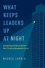 What Keeps Leaders up at Night : Recognizing and Resolving Your Most...